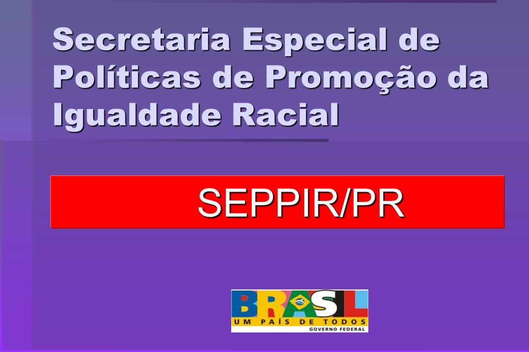 Secretaria Especial de Políticas de Promoção da Igualdade Racial SEPPIR/PR
