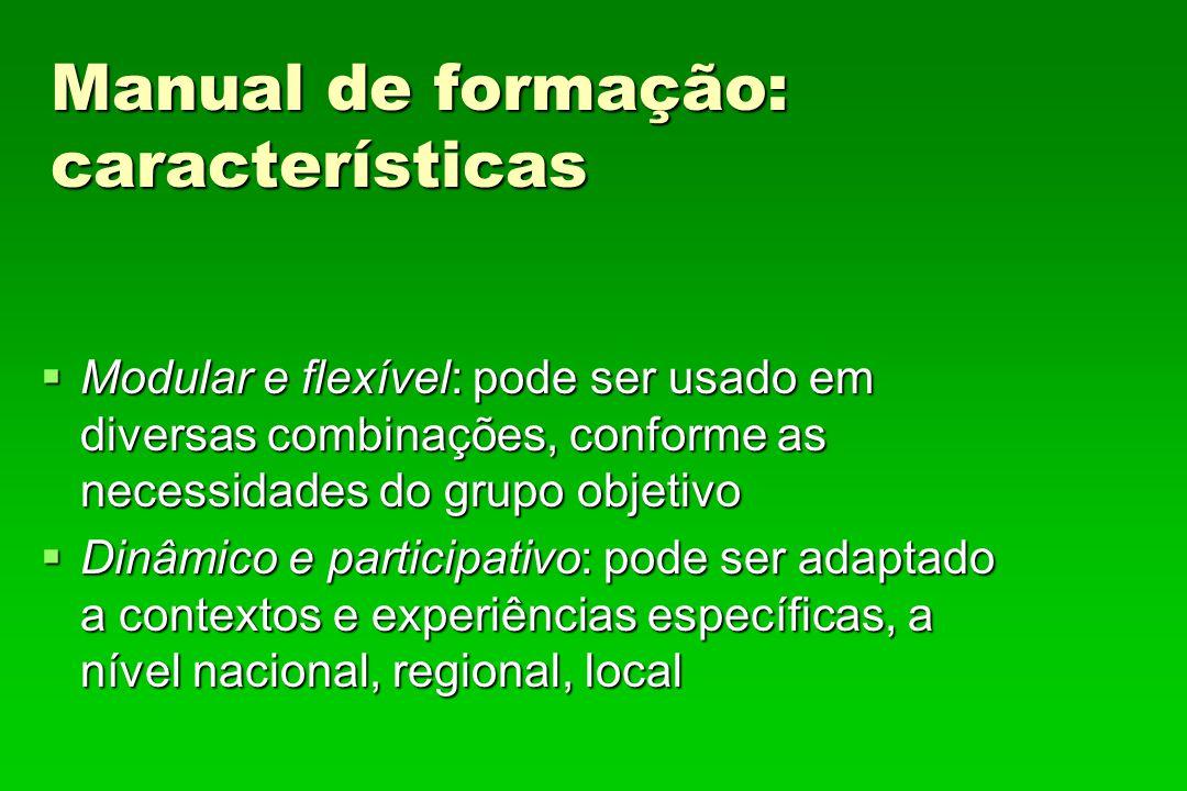 Manual de formação: características Modular e flexível: pode ser usado em diversas combinações, conforme as necessidades do grupo objetivo Modular e f