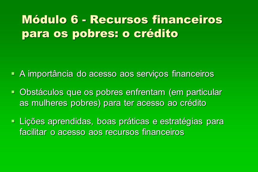 Módulo 6 - Recursos financeiros para os pobres: o crédito A importância do acesso aos serviços financeiros A importância do acesso aos serviços financ