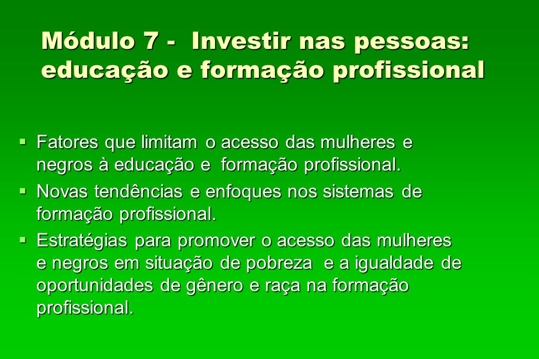 Módulo 7 - Investir nas pessoas: educação e formação profissional Fatores que limitam o acesso das mulheres e negros à educação e formação profissiona