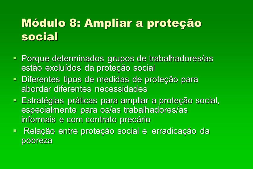 Módulo 8: Ampliar a proteção social Porque determinados grupos de trabalhadores/as estão excluídos da proteção social Porque determinados grupos de tr