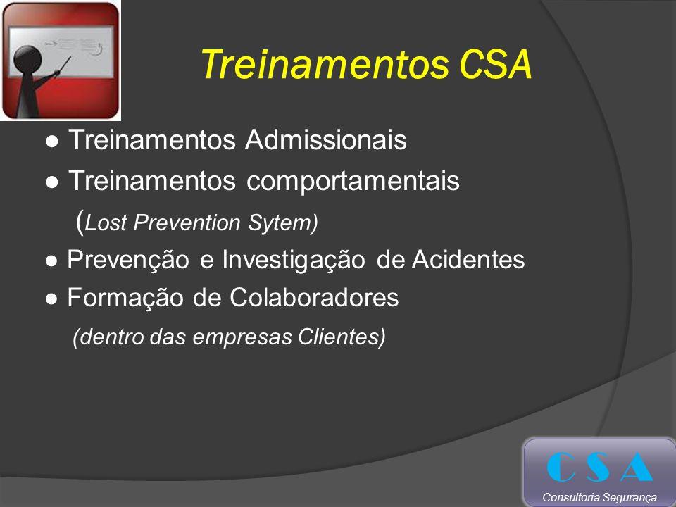 Treinamentos CSA Treinamentos Admissionais Treinamentos comportamentais ( Lost Prevention Sytem) Prevenção e Investigação de Acidentes Formação de Colaboradores (dentro das empresas Clientes) C S A Consultoria Segurança