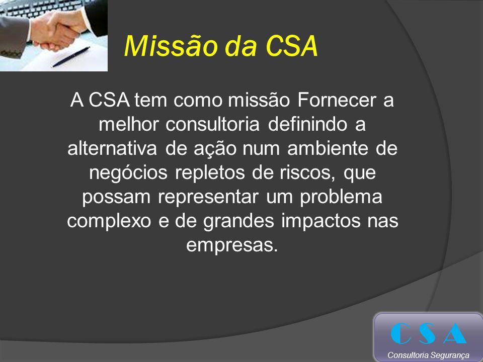 Missão da CSA A CSA tem como missão Fornecer a melhor consultoria definindo a alternativa de ação num ambiente de negócios repletos de riscos, que possam representar um problema complexo e de grandes impactos nas empresas.