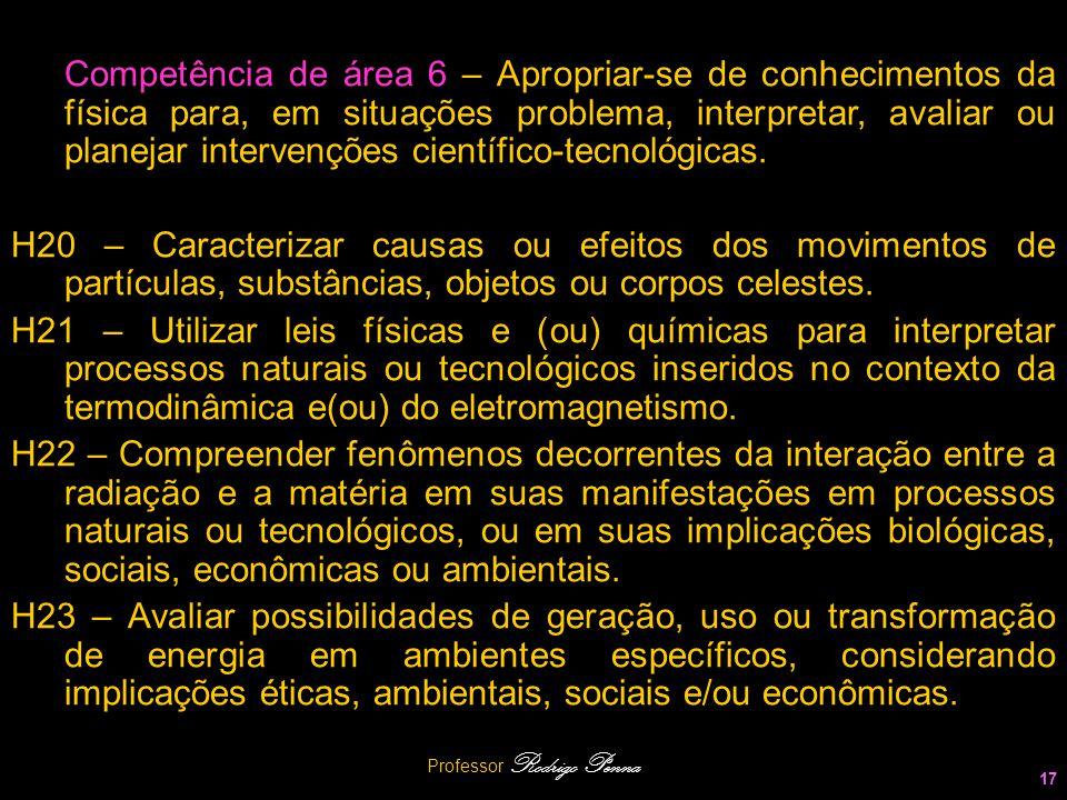 Professor Rodrigo Penna 17 Competência de área 6 – Apropriar-se de conhecimentos da física para, em situações problema, interpretar, avaliar ou planej