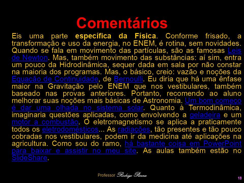 Professor Rodrigo Penna 18 Comentários Eis uma parte específica da Física. Conforme frisado, a transformação e uso da energia, no ENEM, é rotina, sem