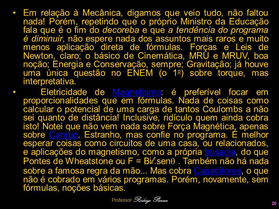 Professor Rodrigo Penna 20 Em relação à Mecânica, digamos que veio tudo, não faltou nada! Porém, repetindo que o próprio Ministro da Educação fala que