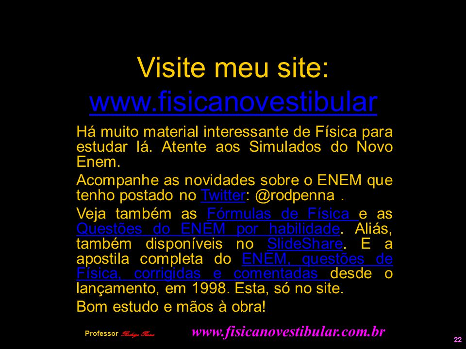 22 Visite meu site: www.fisicanovestibular www.fisicanovestibular Há muito material interessante de Física para estudar lá. Atente aos Simulados do No