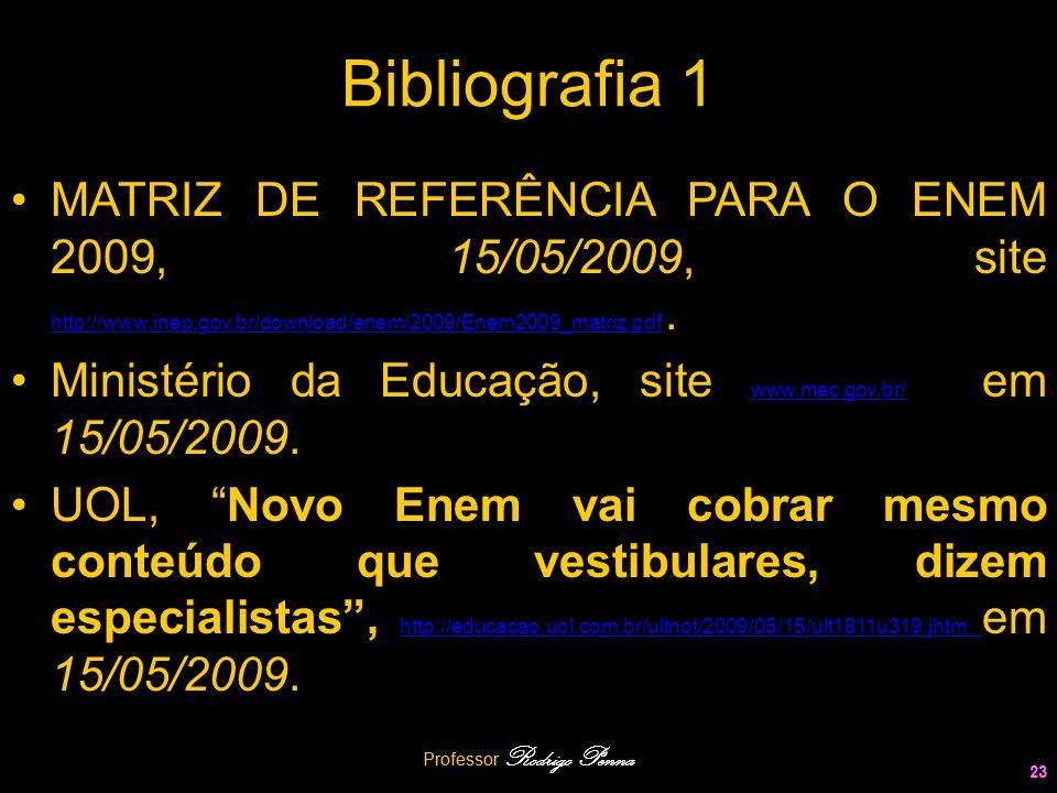 Professor Rodrigo Penna 23 Bibliografia 1 MATRIZ DE REFERÊNCIA PARA O ENEM 2009, 15/05/2009, site http://www.inep.gov.br/download/enem/2009/Enem2009_m