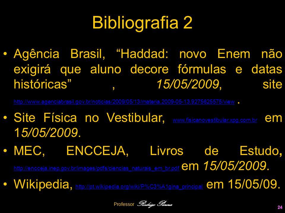 Professor Rodrigo Penna 24 Bibliografia 2 Professor Rodrigo Penna 24 Agência Brasil, Haddad: novo Enem não exigirá que aluno decore fórmulas e datas h