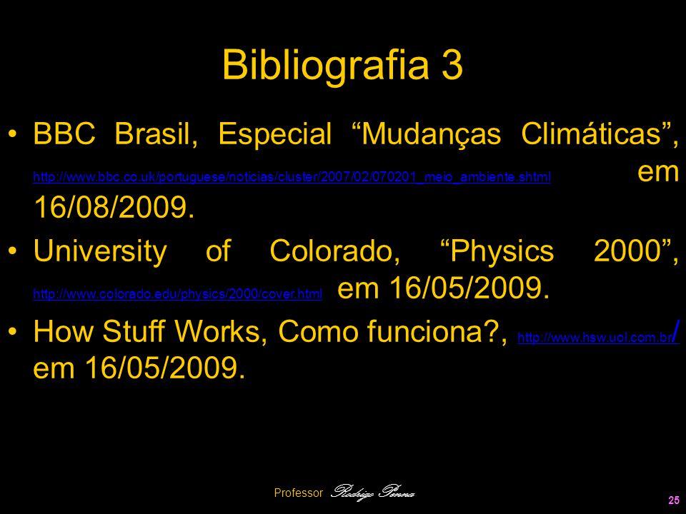 Professor Rodrigo Penna 25 Bibliografia 3 BBC Brasil, Especial Mudanças Climáticas, http://www.bbc.co.uk/portuguese/noticias/cluster/2007/02/070201_me