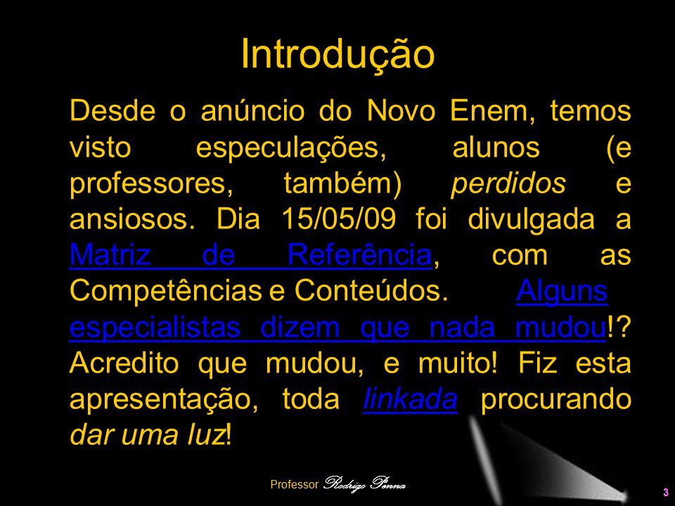 Professor Rodrigo Penna 3 Introdução Desde o anúncio do Novo Enem, temos visto especulações, alunos (e professores, também) perdidos e ansiosos. Dia 1