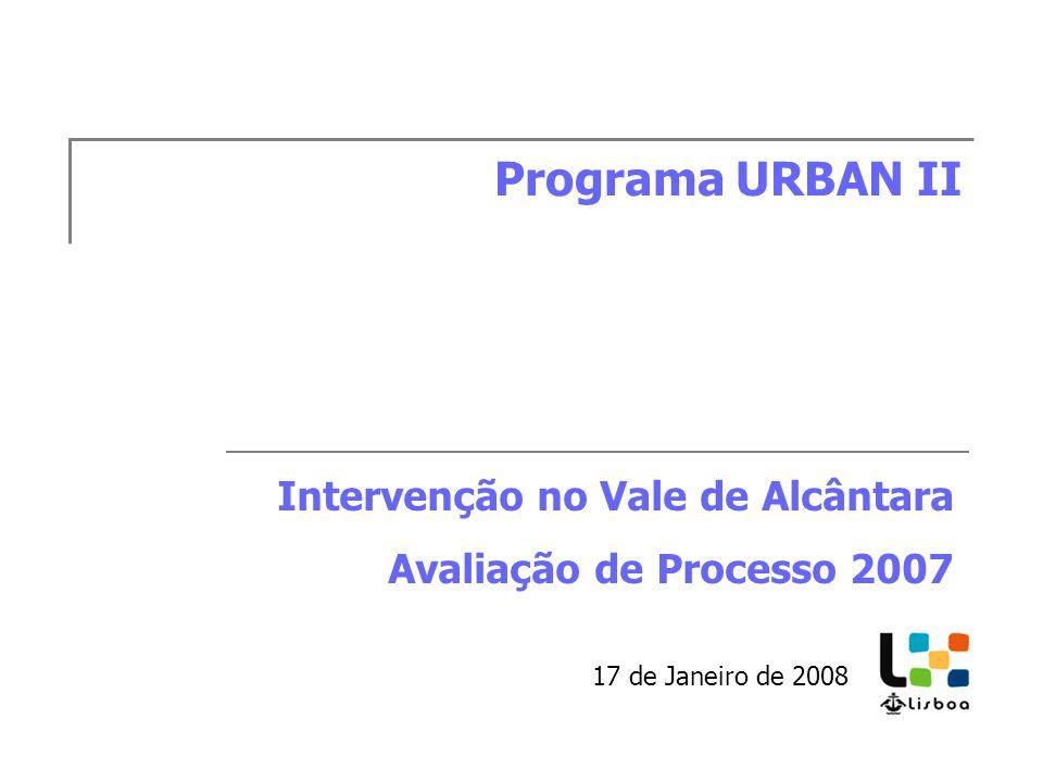 Programa URBAN II 17 de Janeiro de 2008 Intervenção no Vale de Alcântara Avaliação de Processo 2007