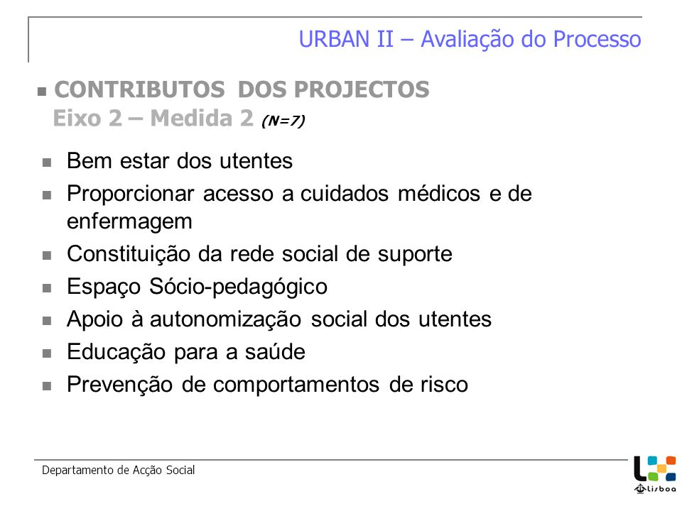 Bem estar dos utentes Proporcionar acesso a cuidados médicos e de enfermagem Constituição da rede social de suporte Espaço Sócio-pedagógico Apoio à au