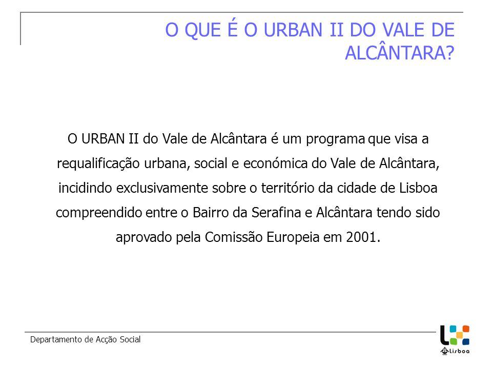 Departamento de Acção Social O QUE É O URBAN II DO VALE DE ALCÂNTARA? O URBAN II do Vale de Alcântara é um programa que visa a requalificação urbana,