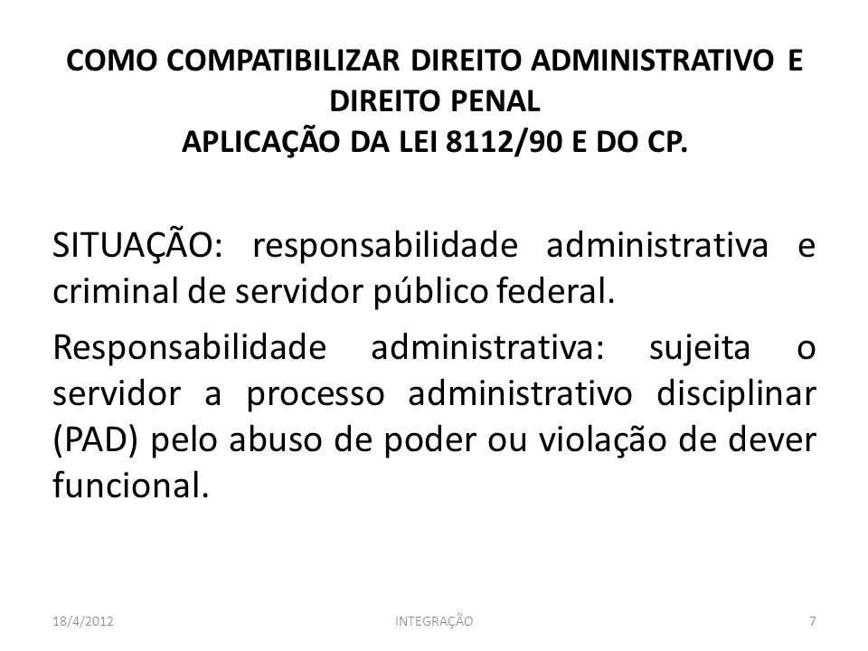 COMO COMPATIBILIZAR DIREITO ADMINISTRATIVO E DIREITO PENAL APLICAÇÃO DA LEI 8112/90 E DO CP. SITUAÇÃO: responsabilidade administrativa e criminal de s