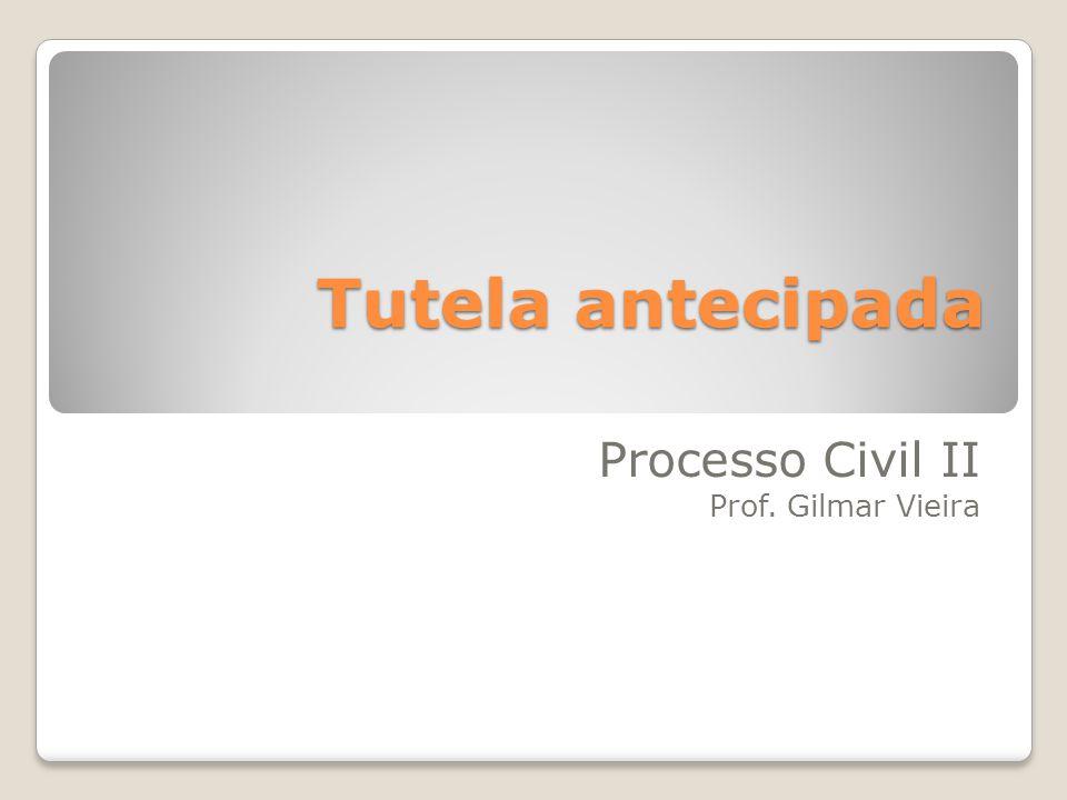 Tutela antecipada Processo Civil II Prof. Gilmar Vieira