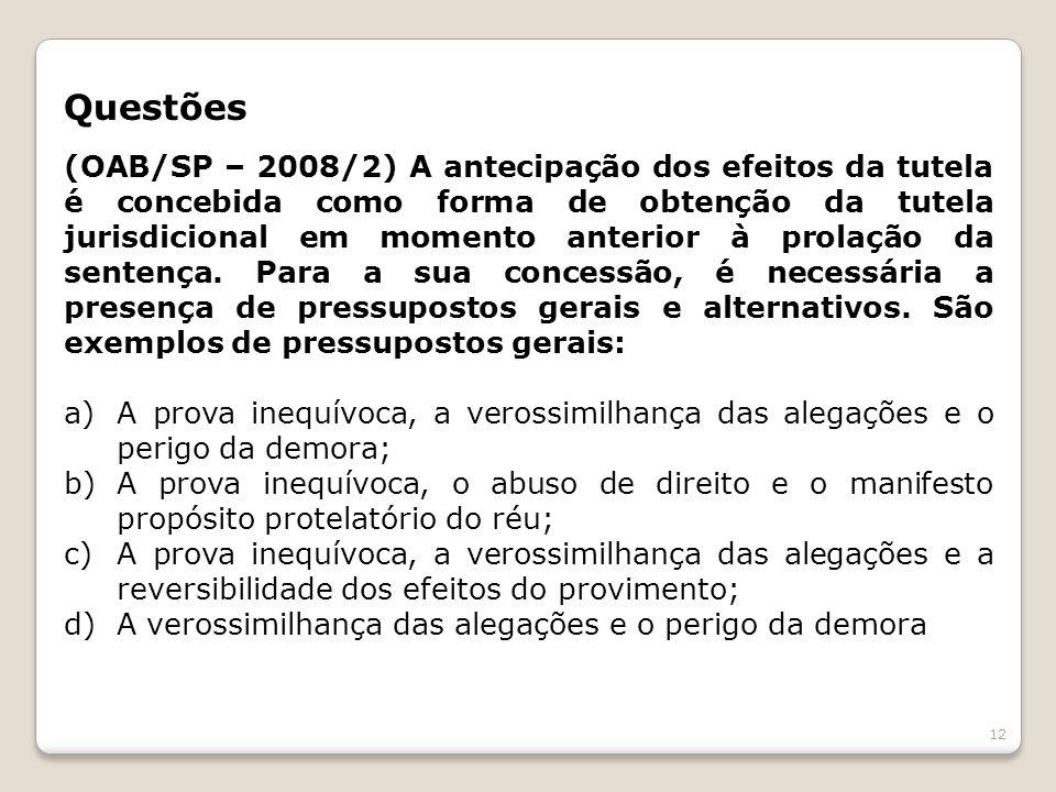Questões (OAB/SP – 2008/2) A antecipação dos efeitos da tutela é concebida como forma de obtenção da tutela jurisdicional em momento anterior à prolaç