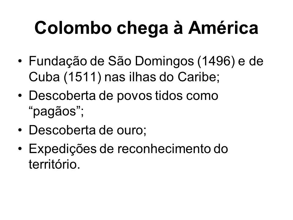 Colombo chega à América Fundação de São Domingos (1496) e de Cuba (1511) nas ilhas do Caribe; Descoberta de povos tidos como pagãos; Descoberta de our