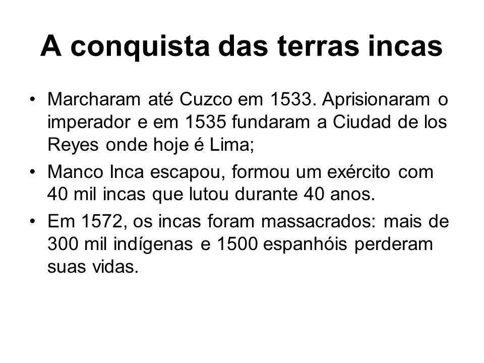 A conquista das terras incas Marcharam até Cuzco em 1533. Aprisionaram o imperador e em 1535 fundaram a Ciudad de los Reyes onde hoje é Lima; Manco In