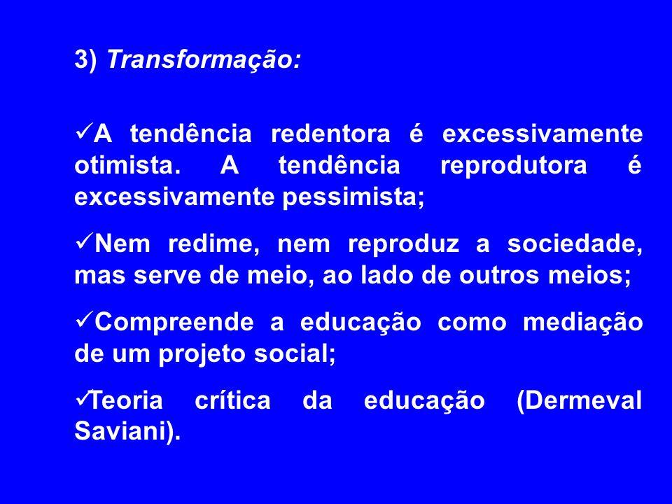 3) Transformação: A tendência redentora é excessivamente otimista. A tendência reprodutora é excessivamente pessimista; Nem redime, nem reproduz a soc