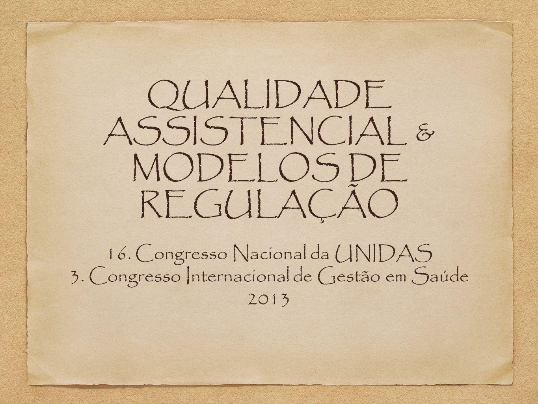 QUALIDADE ASSISTENCIAL & MODELOS DE REGULAÇÃO 16. Congresso Nacional da UNIDAS 3.