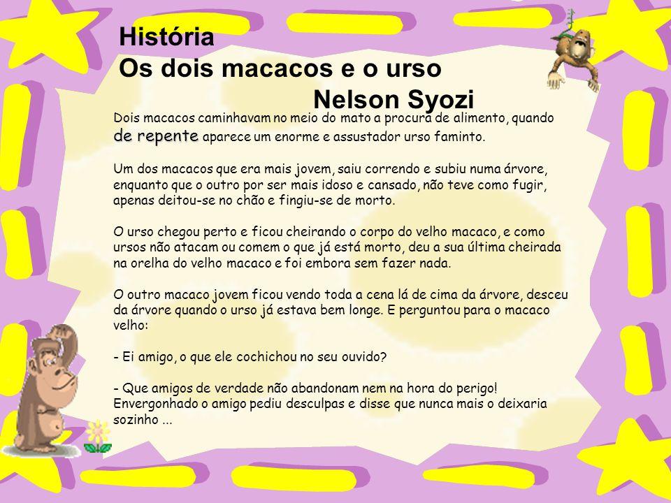 História Os dois macacos e o urso Nelson Syozi de repente Dois macacos caminhavam no meio do mato a procura de alimento, quando de repente aparece um