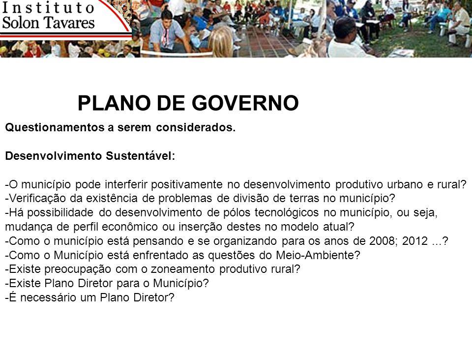 PLANO DE GOVERNO Questionamentos a serem considerados. Desenvolvimento Sustentável: -O município pode interferir positivamente no desenvolvimento prod