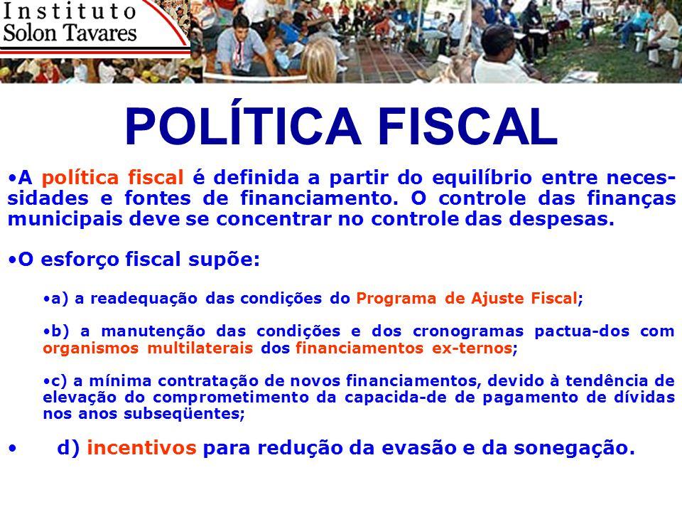 POLÍTICA FISCAL A política fiscal é definida a partir do equilíbrio entre neces- sidades e fontes de financiamento. O controle das finanças municipais