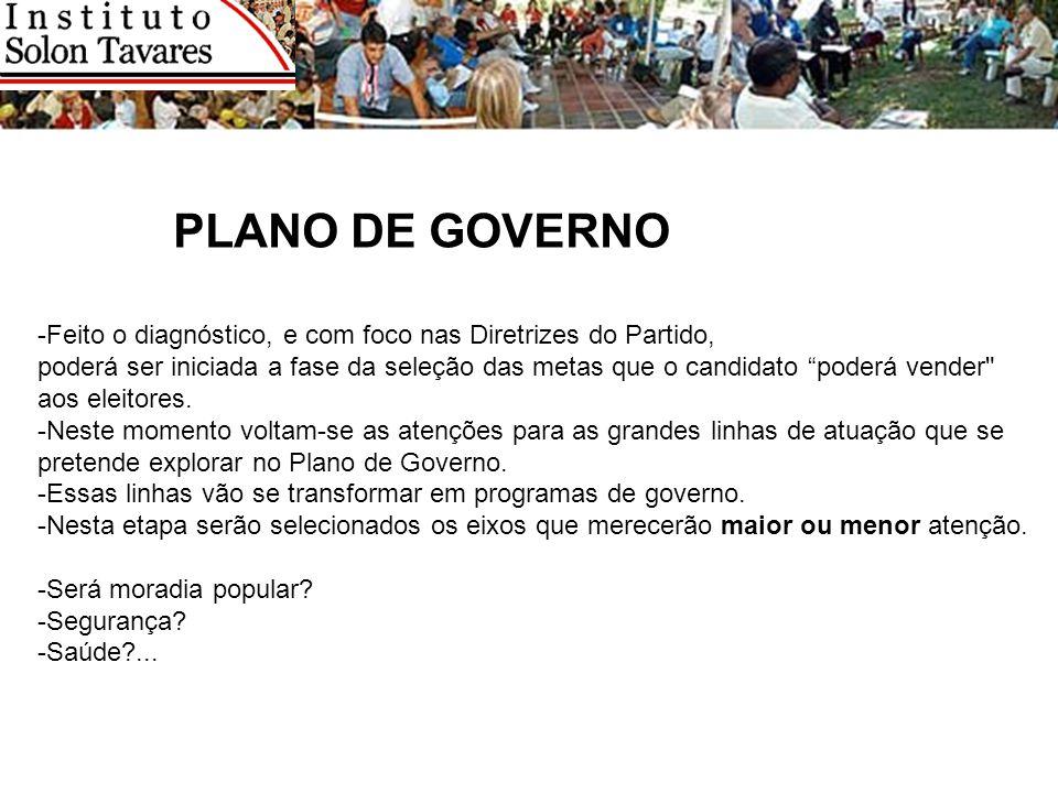 PLANO DE GOVERNO -Feito o diagnóstico, e com foco nas Diretrizes do Partido, poderá ser iniciada a fase da seleção das metas que o candidato poderá ve