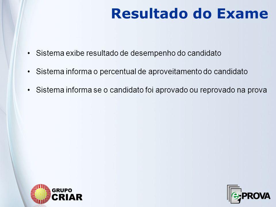 Resultado do Exame Sistema exibe resultado de desempenho do candidato Sistema informa o percentual de aproveitamento do candidato Sistema informa se o