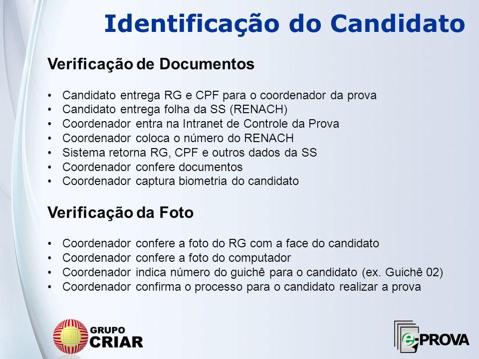 Identificação do Candidato Verificação de Documentos Candidato entrega RG e CPF para o coordenador da prova Candidato entrega folha da SS (RENACH) Coo