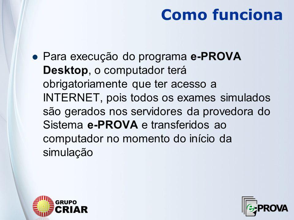 Para execução do programa e-PROVA Desktop, o computador terá obrigatoriamente que ter acesso a INTERNET, pois todos os exames simulados são gerados no