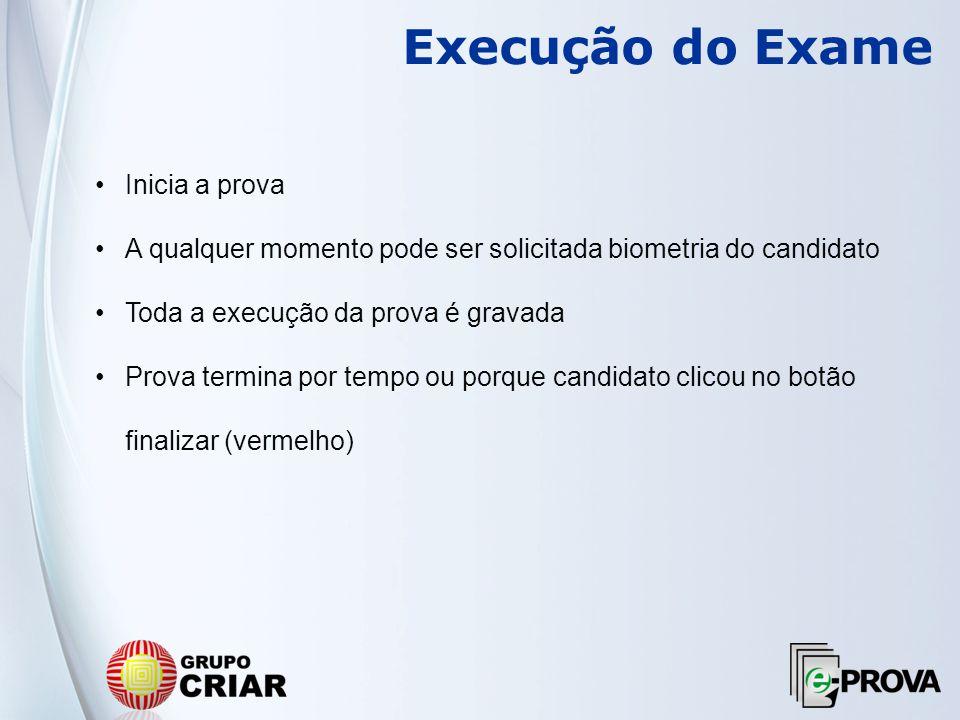 Execução do Exame Inicia a prova A qualquer momento pode ser solicitada biometria do candidato Toda a execução da prova é gravada Prova termina por te