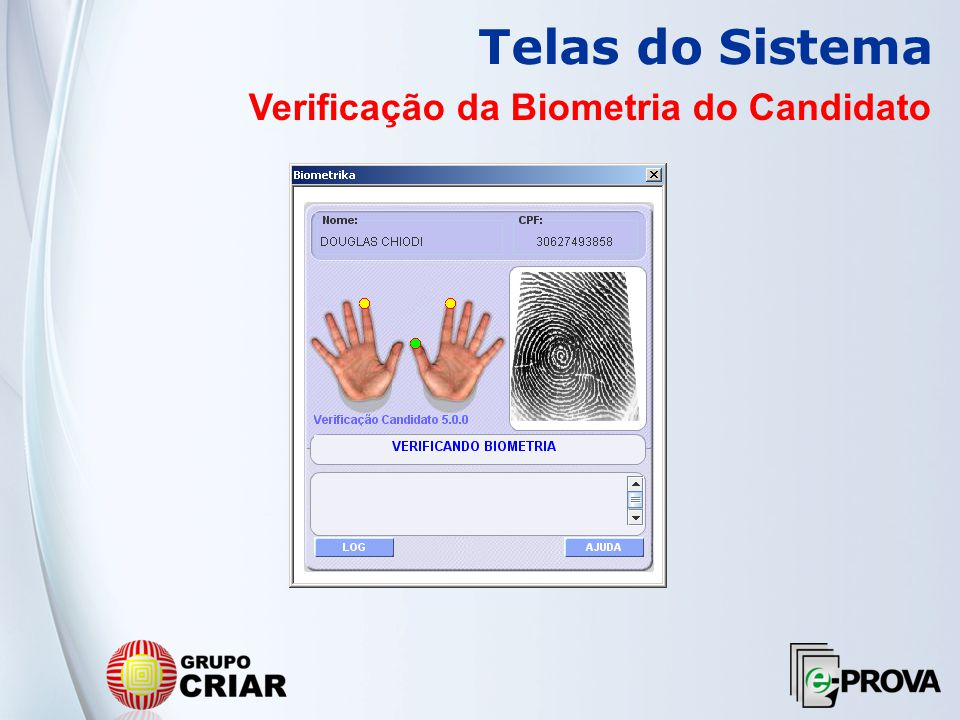 Características Biométricas FisiológicasFace Impressão Digital MãoOlhoÍrisRetinaComportamentaisAssinaturaEstáticaDinâmicaVoz Ritmo de Escrita Características Biométricas
