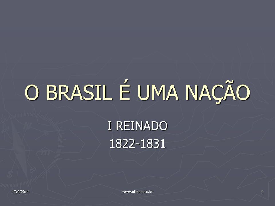 O BRASIL É UMA NAÇÃO I REINADO 1822-1831 17/6/20141www.nilson.pro.br