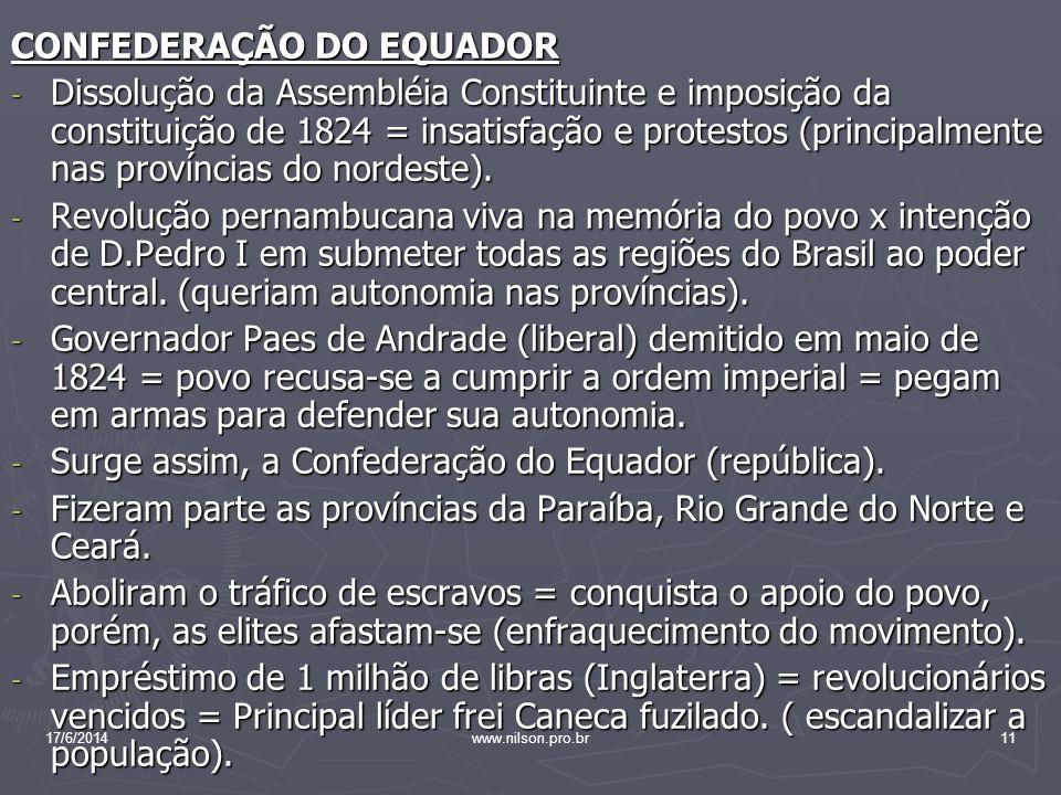 CONFEDERAÇÃO DO EQUADOR - Dissolução da Assembléia Constituinte e imposição da constituição de 1824 = insatisfação e protestos (principalmente nas pro
