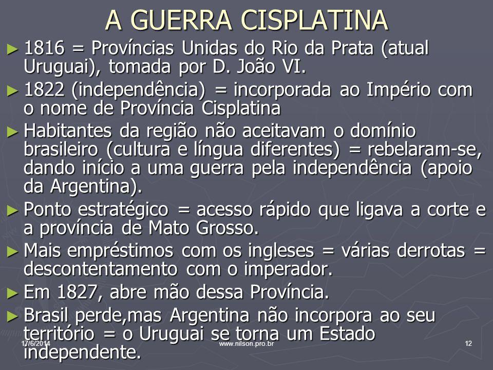 A GUERRA CISPLATINA 1816 = Províncias Unidas do Rio da Prata (atual Uruguai), tomada por D. João VI. 1816 = Províncias Unidas do Rio da Prata (atual U