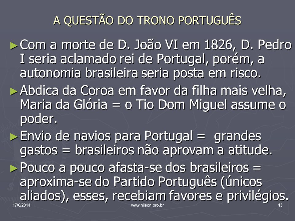 A QUESTÃO DO TRONO PORTUGUÊS Com a morte de D. João VI em 1826, D. Pedro I seria aclamado rei de Portugal, porém, a autonomia brasileira seria posta e