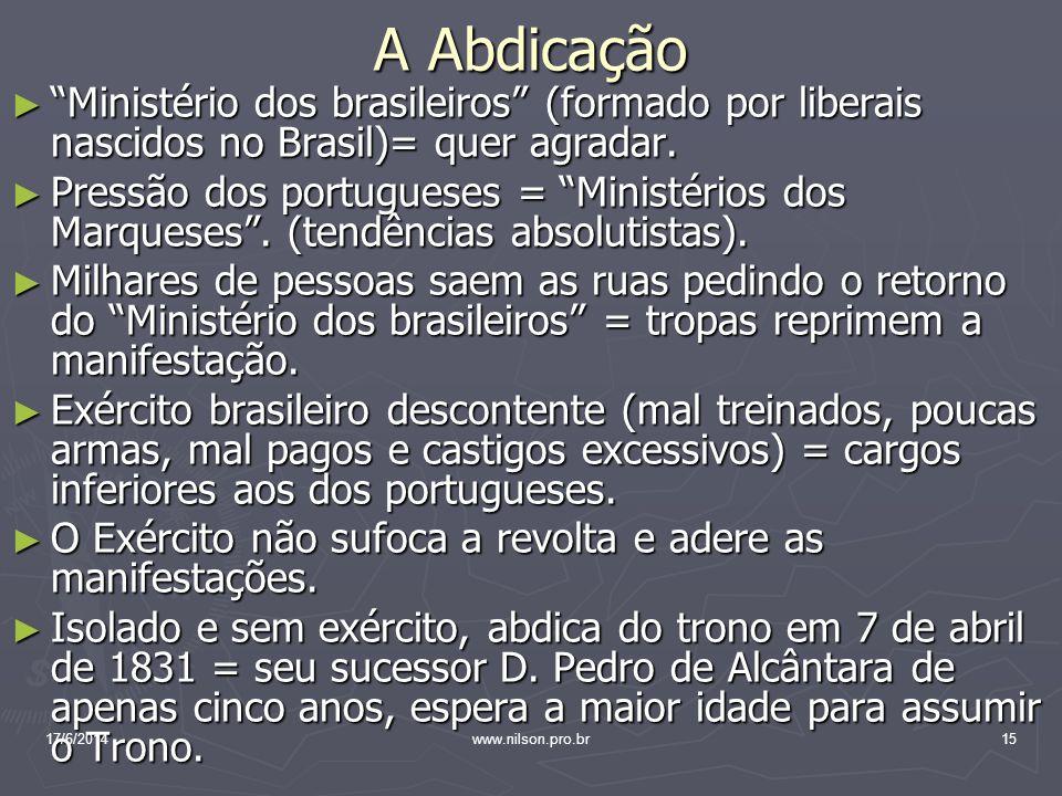 A Abdicação Ministério dos brasileiros (formado por liberais nascidos no Brasil)= quer agradar. Ministério dos brasileiros (formado por liberais nasci