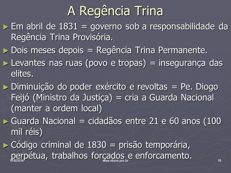 A Regência Trina Em abril de 1831 = governo sob a responsabilidade da Regência Trina Provisória. Em abril de 1831 = governo sob a responsabilidade da