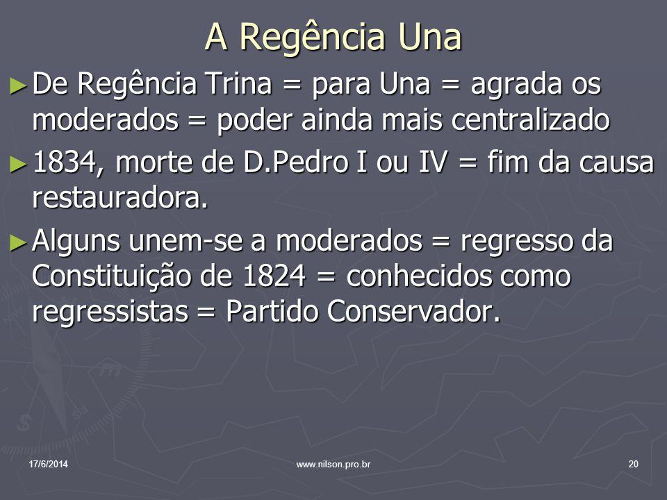 A Regência Una De Regência Trina = para Una = agrada os moderados = poder ainda mais centralizado De Regência Trina = para Una = agrada os moderados =