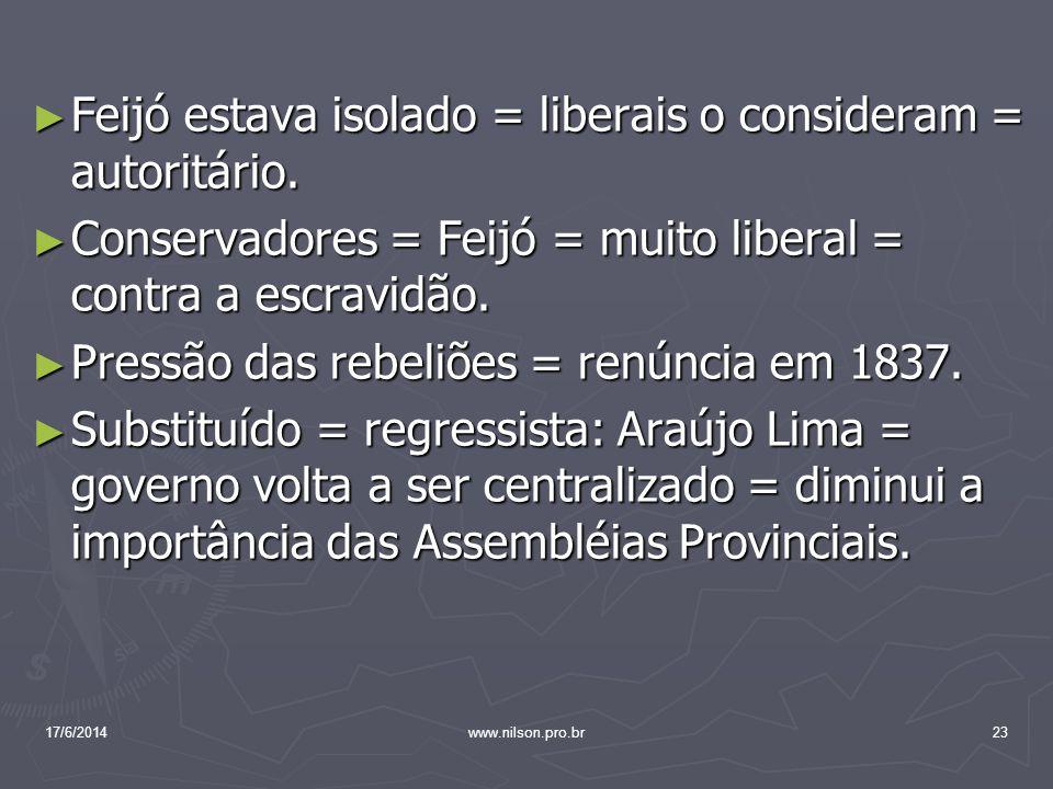 Feijó estava isolado = liberais o consideram = autoritário. Feijó estava isolado = liberais o consideram = autoritário. Conservadores = Feijó = muito