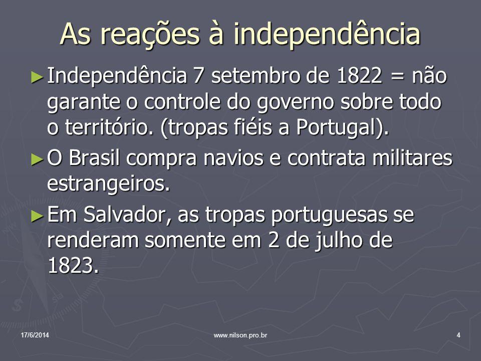 As reações à independência Independência 7 setembro de 1822 = não garante o controle do governo sobre todo o território. (tropas fiéis a Portugal). In