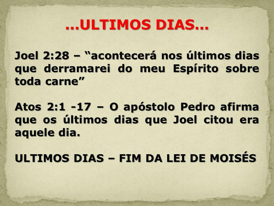 ...ULTIMOS DIAS... Joel 2:28 – acontecerá nos últimos dias que derramarei do meu Espírito sobre toda carne Atos 2:1 -17 – O apóstolo Pedro afirma que