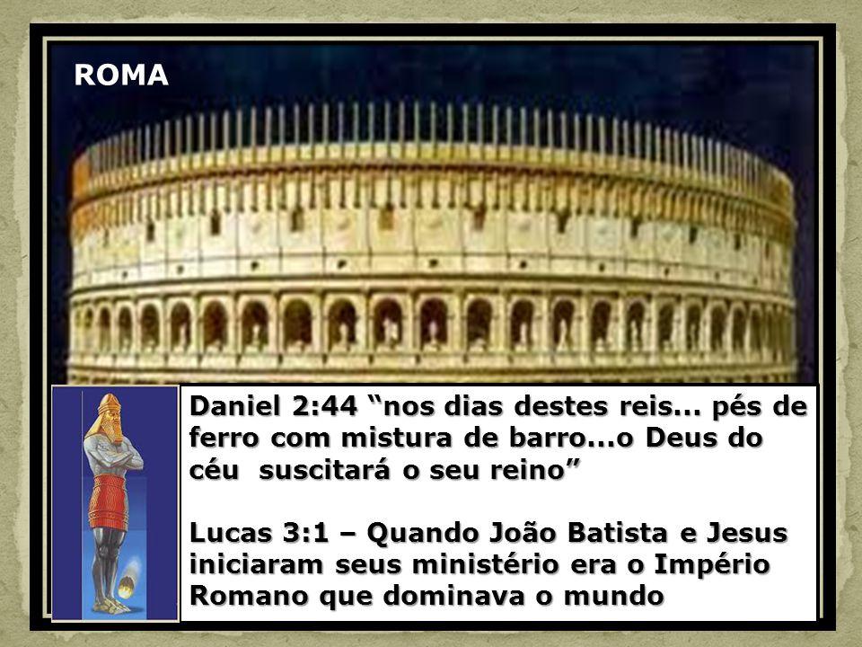Daniel 2:44 nos dias destes reis... pés de ferro com mistura de barro...o Deus do céu suscitará o seu reino Lucas 3:1 – Quando João Batista e Jesus in