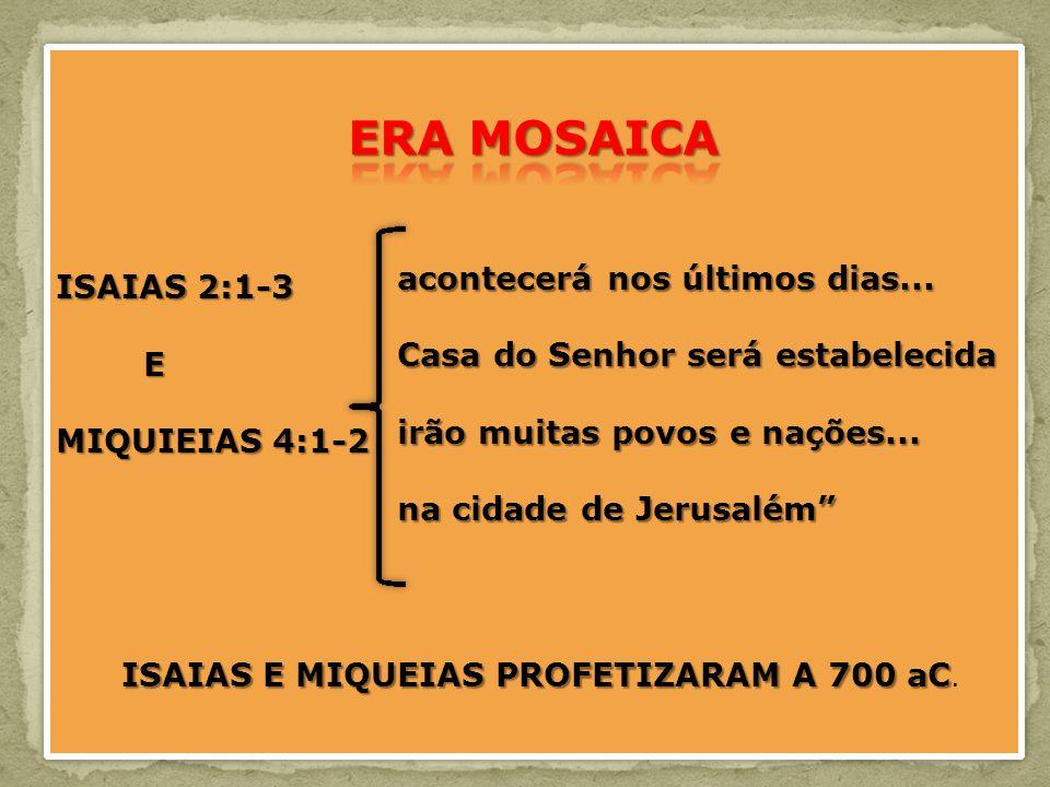 ISAIAS 2:1-3 E MIQUIEIAS 4:1-2 ISAIAS E MIQUEIAS PROFETIZARAM A 700 aC ISAIAS E MIQUEIAS PROFETIZARAM A 700 aC.