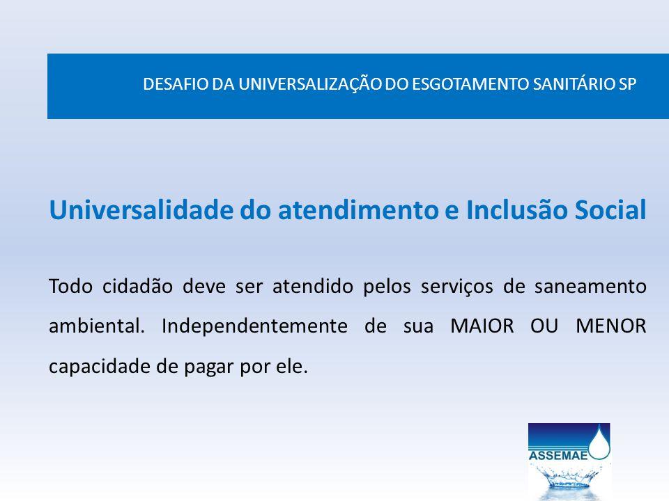 DESAFIO DA UNIVERSALIZAÇÃO DO ESGOTAMENTO SANITÁRIO SP Universalidade do atendimento e Inclusão Social Todo cidadão deve ser atendido pelos serviços d