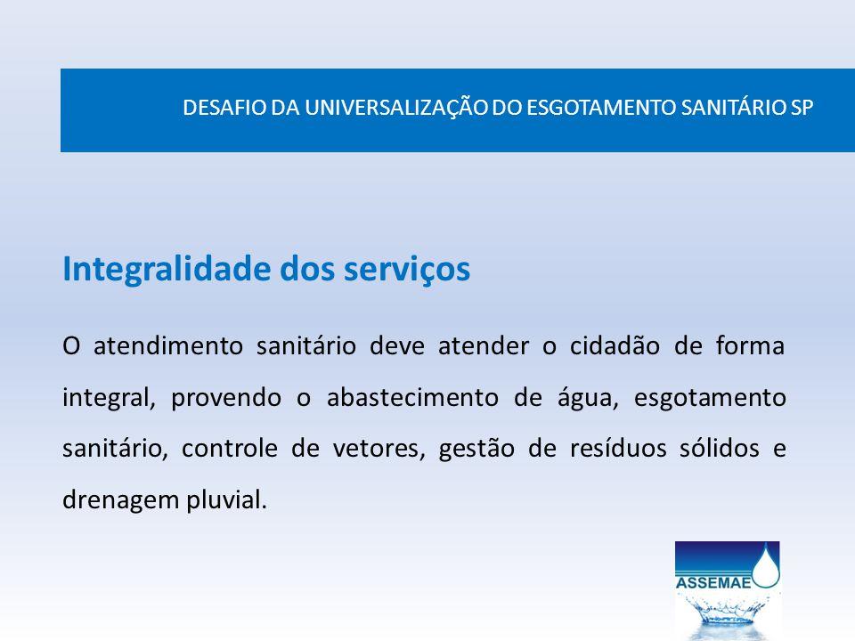 DESAFIO DA UNIVERSALIZAÇÃO DO ESGOTAMENTO SANITÁRIO SP Integralidade dos serviços O atendimento sanitário deve atender o cidadão de forma integral, pr