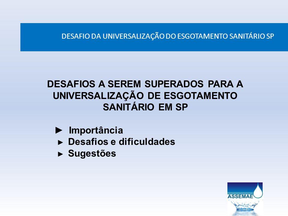 DESAFIO DA UNIVERSALIZAÇÃO DO ESGOTAMENTO SANITÁRIO SP DESAFIOS A SEREM SUPERADOS PARA A UNIVERSALIZAÇÃO DE ESGOTAMENTO SANITÁRIO EM SP Importância De
