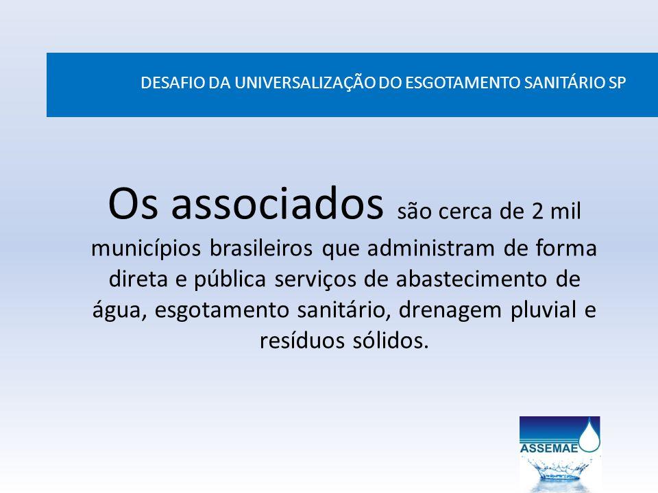 DESAFIO DA UNIVERSALIZAÇÃO DO ESGOTAMENTO SANITÁRIO SP Atua para levar atendimento sanitário à população brasileira urbana e rural e fortalecer a capacidade técnica, administrativa e financeira dos serviços de saneamento, aprimorando sua qualidade.